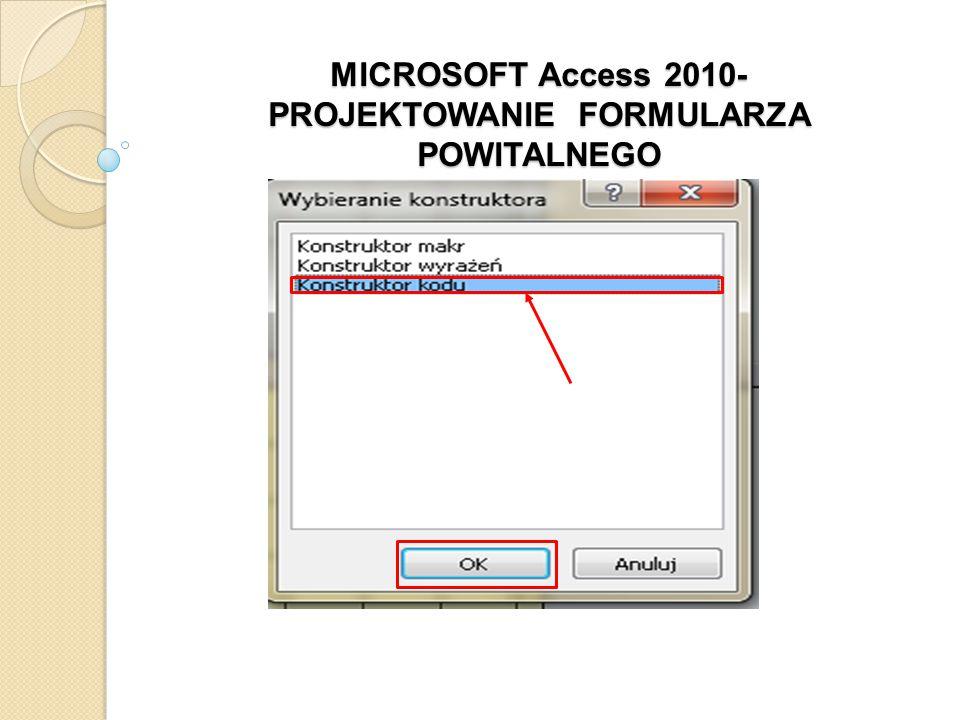MICROSOFT Access 2010- PROJEKTOWANIE FORMULARZA POWITALNEGO