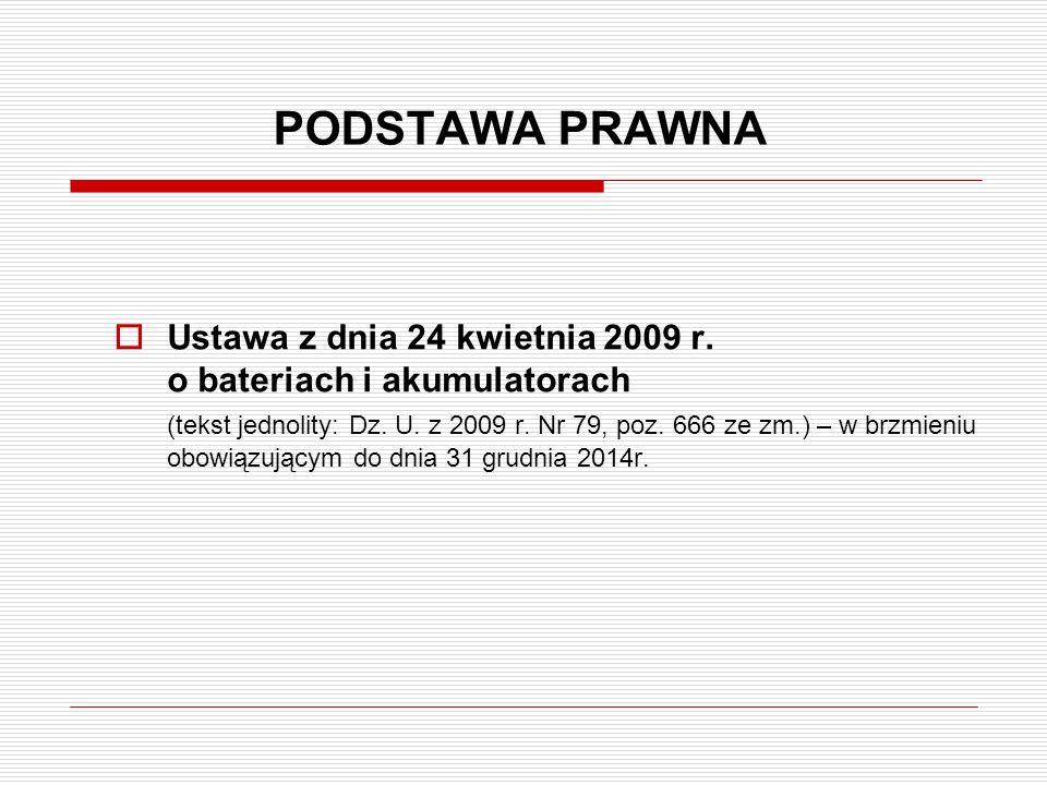 PODSTAWA PRAWNA Ustawa z dnia 24 kwietnia 2009 r. o bateriach i akumulatorach.