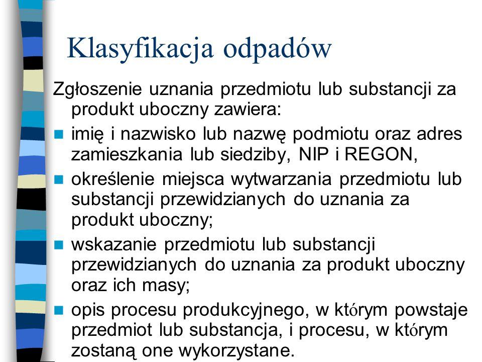 Klasyfikacja odpadów Zgłoszenie uznania przedmiotu lub substancji za produkt uboczny zawiera: