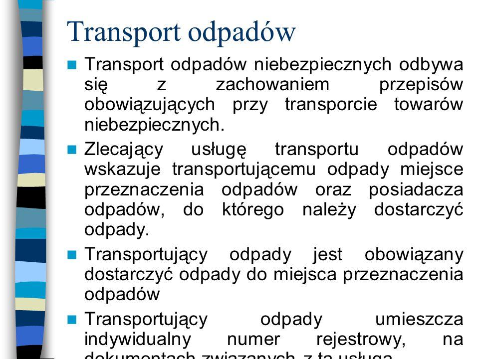 Transport odpadów Transport odpadów niebezpiecznych odbywa się z zachowaniem przepisów obowiązujących przy transporcie towarów niebezpiecznych.