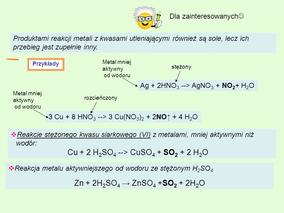 Zn + 2H2SO4 → ZnSO4 +SO2 + 2H2O Dla zainteresowanych