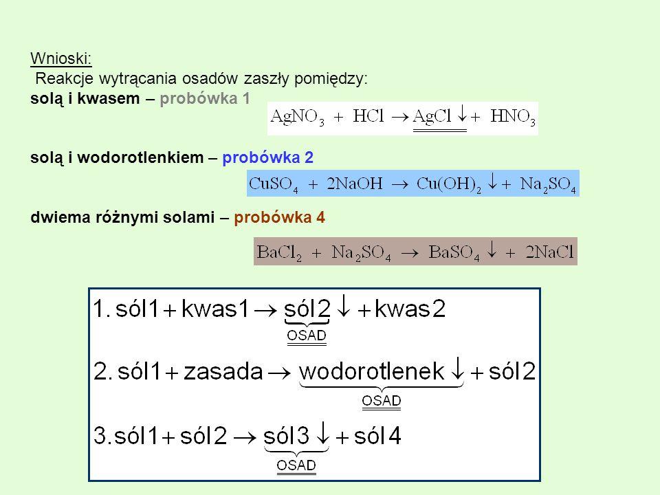 Wnioski: Reakcje wytrącania osadów zaszły pomiędzy: solą i kwasem – probówka 1. solą i wodorotlenkiem – probówka 2.