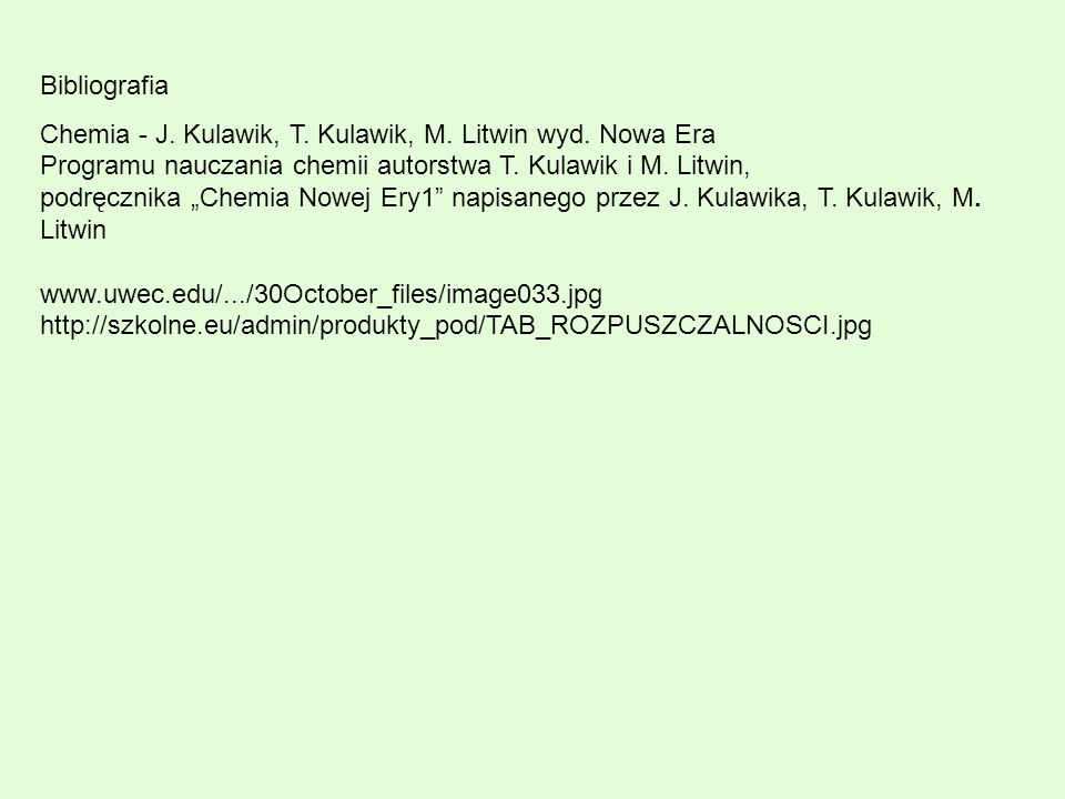 Bibliografia Chemia - J. Kulawik, T. Kulawik, M. Litwin wyd. Nowa Era. Programu nauczania chemii autorstwa T. Kulawik i M. Litwin,