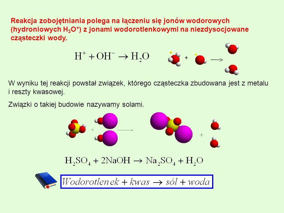 Reakcja zobojętniania polega na łączeniu się jonów wodorowych (hydroniowych H3O+) z jonami wodorotlenkowymi na niezdysocjowane cząsteczki wody.