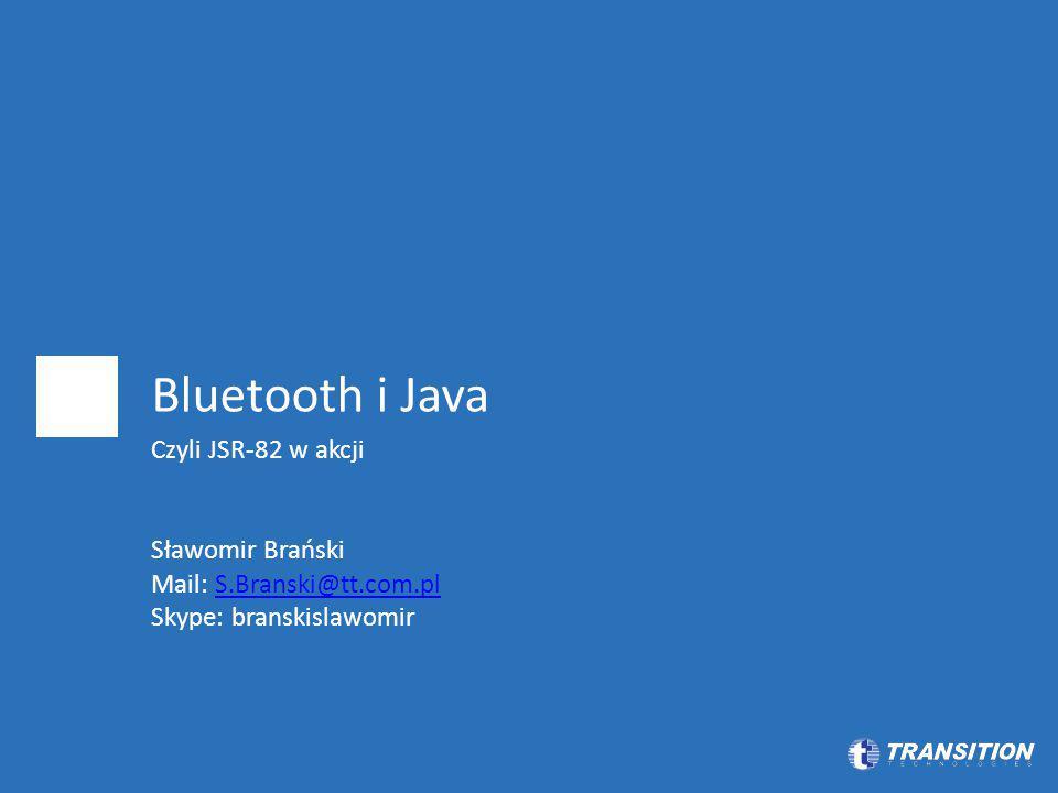 Bluetooth i Java Czyli JSR-82 w akcji Sławomir Brański