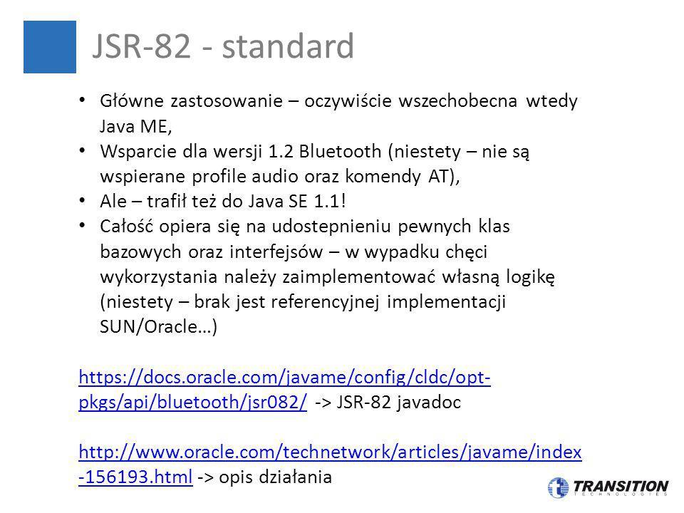 JSR-82 - standard Główne zastosowanie – oczywiście wszechobecna wtedy Java ME,