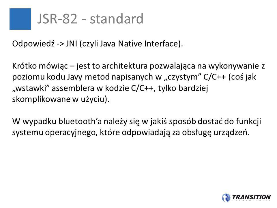JSR-82 - standard Odpowiedź -> JNI (czyli Java Native Interface).