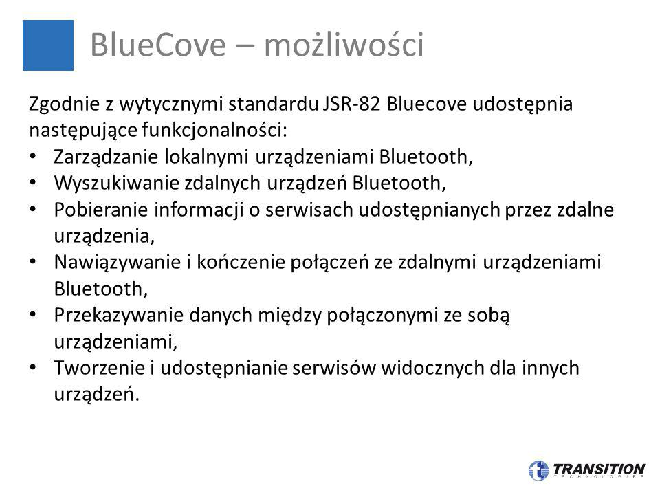 BlueCove – możliwości Zgodnie z wytycznymi standardu JSR-82 Bluecove udostępnia następujące funkcjonalności: