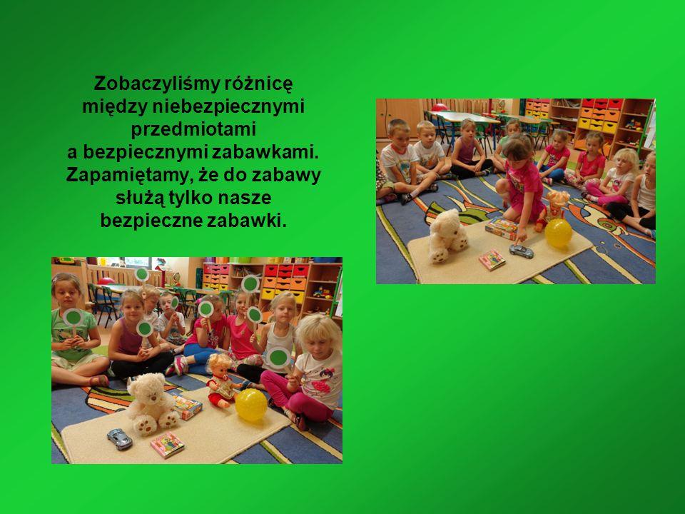 Zobaczyliśmy różnicę między niebezpiecznymi przedmiotami a bezpiecznymi zabawkami.