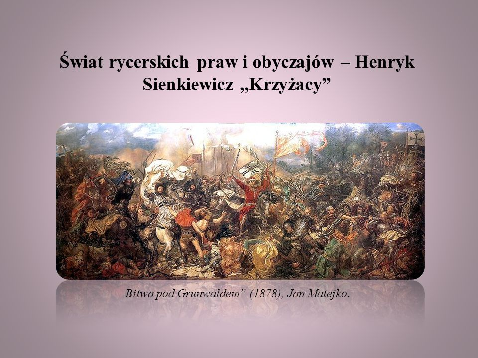 Świat rycerskich praw i obyczajów – Henryk Sienkiewicz ,,Krzyżacy