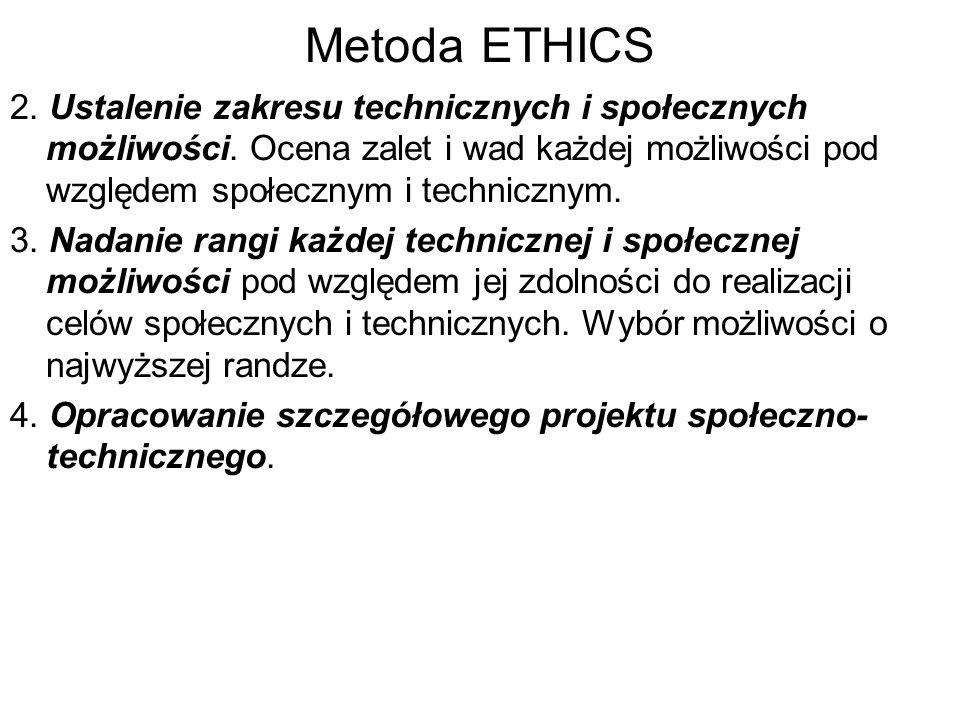 Metoda ETHICS 2. Ustalenie zakresu technicznych i społecznych możliwości. Ocena zalet i wad każdej możliwości pod względem społecznym i technicznym.