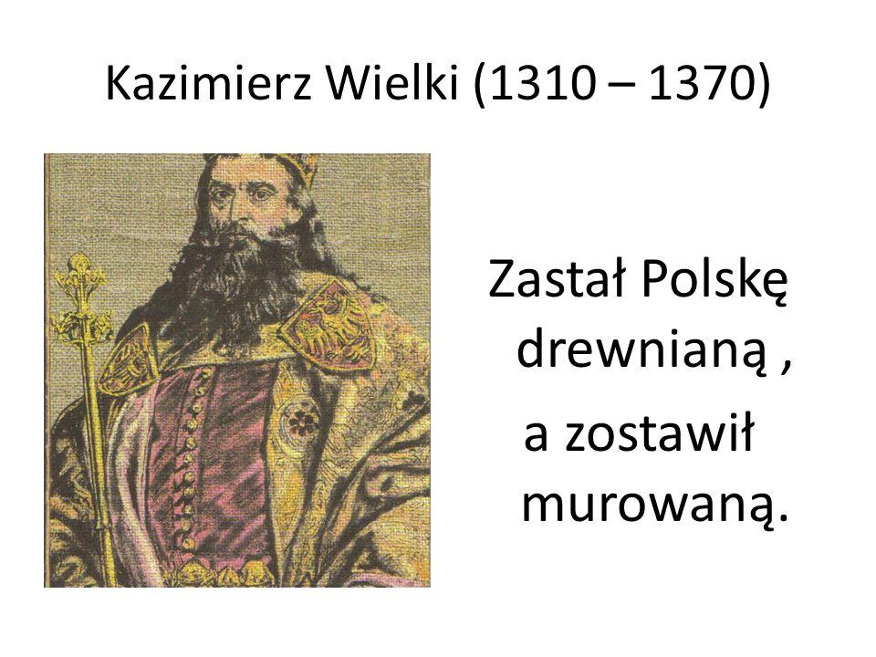 Zastał Polskę drewnianą ,