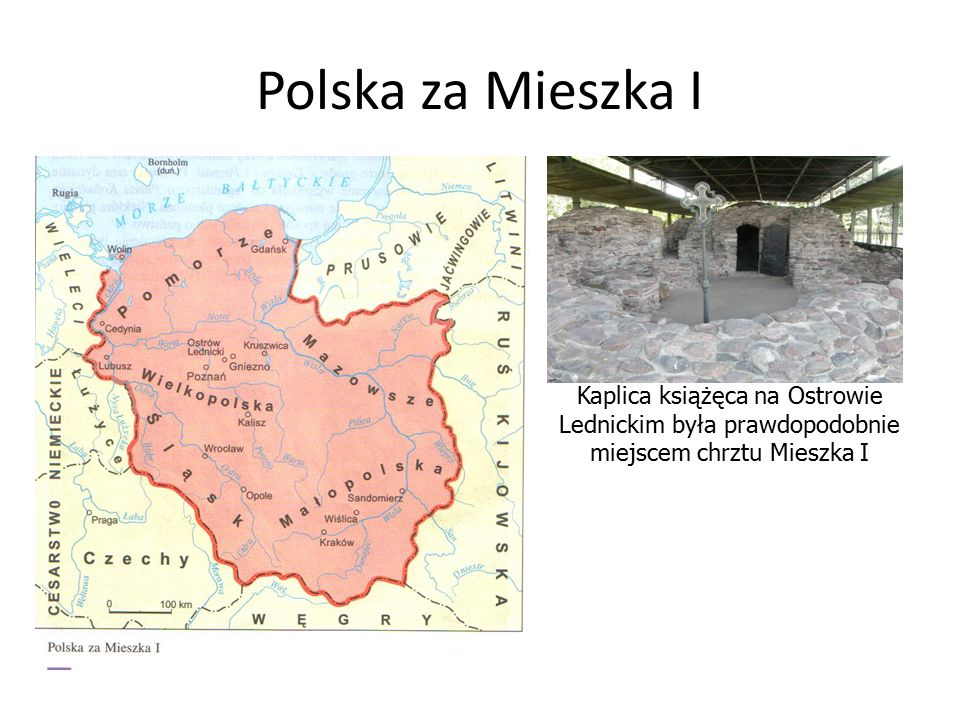 Polska za Mieszka I Kaplica książęca na Ostrowie Lednickim była prawdopodobnie miejscem chrztu Mieszka I.