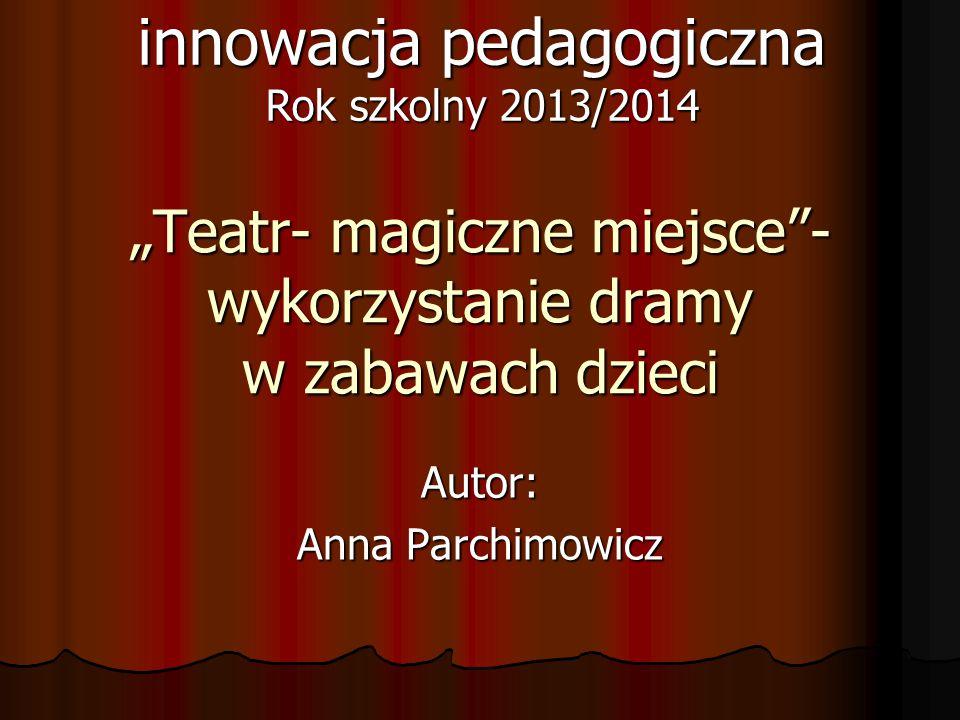 """""""Teatr- magiczne miejsce - wykorzystanie dramy w zabawach dzieci"""