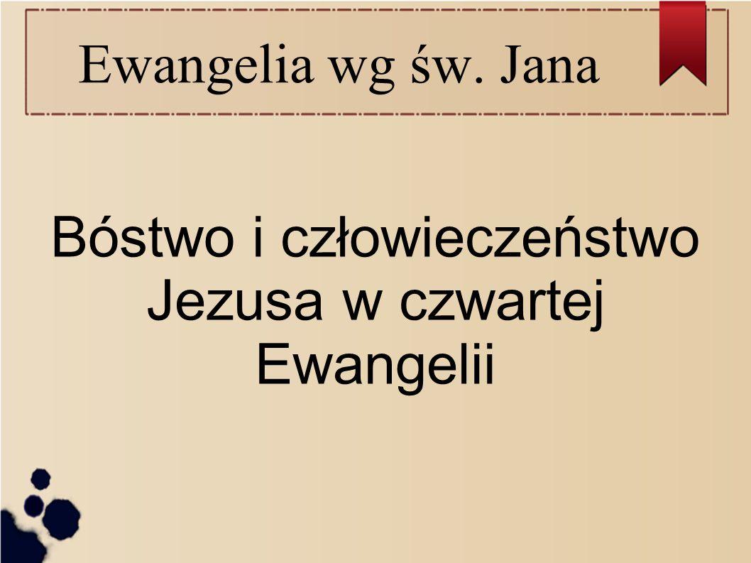 Bóstwo i człowieczeństwo Jezusa w czwartej Ewangelii