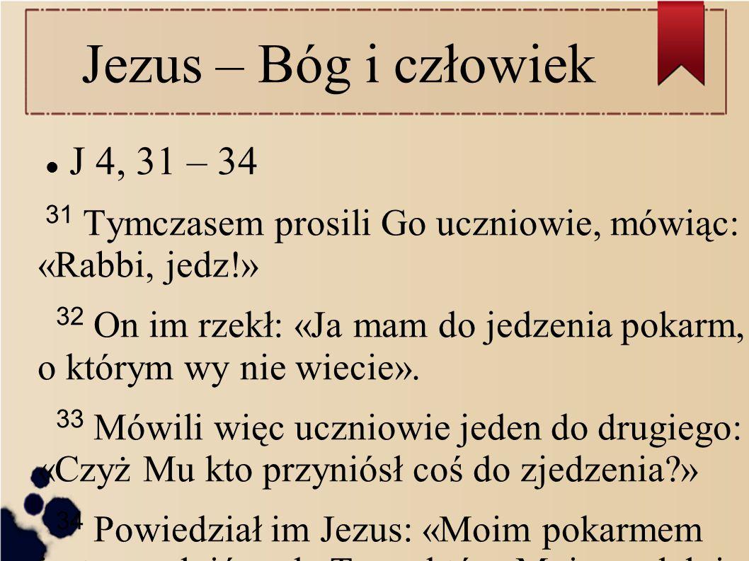 Jezus – Bóg i człowiek J 4, 31 – 34