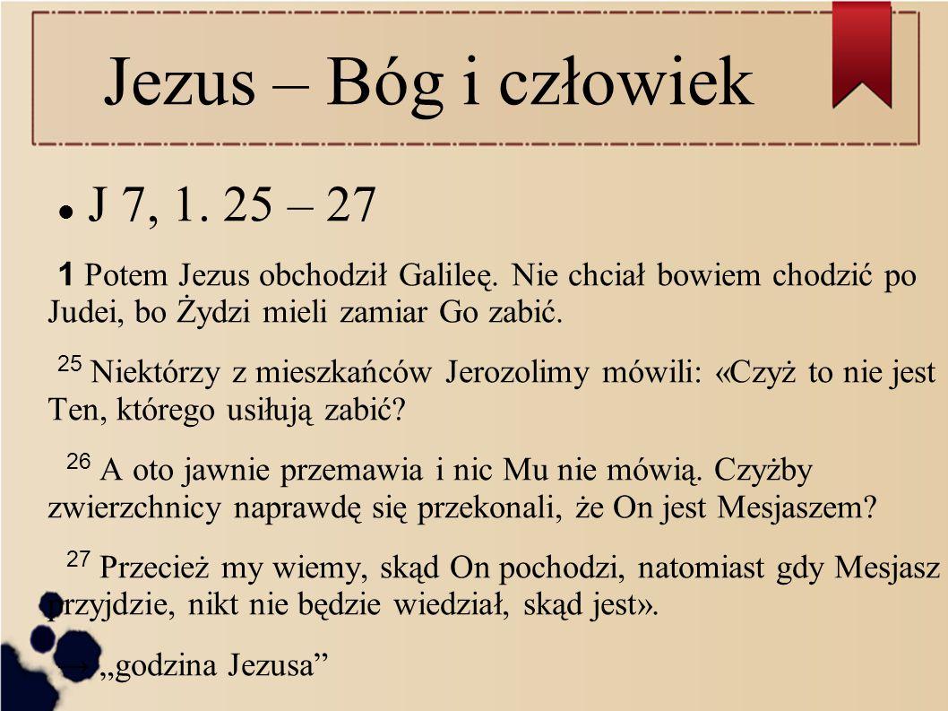 Jezus – Bóg i człowiek J 7, 1. 25 – 27