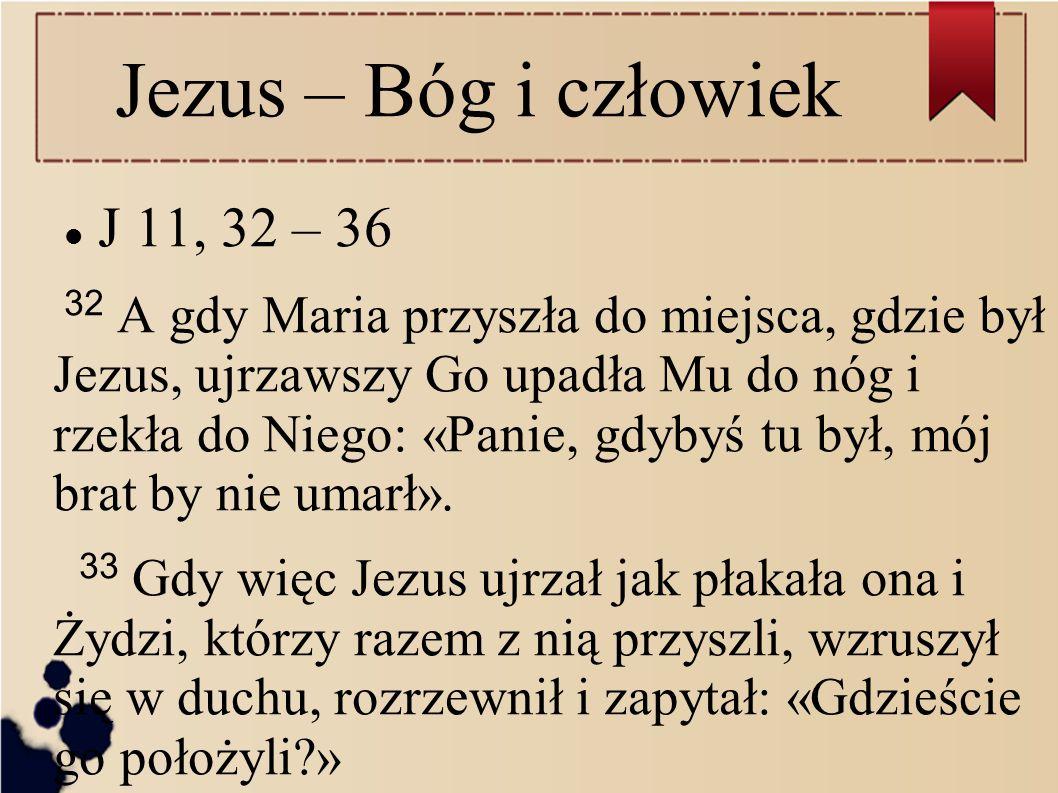 Jezus – Bóg i człowiek J 11, 32 – 36