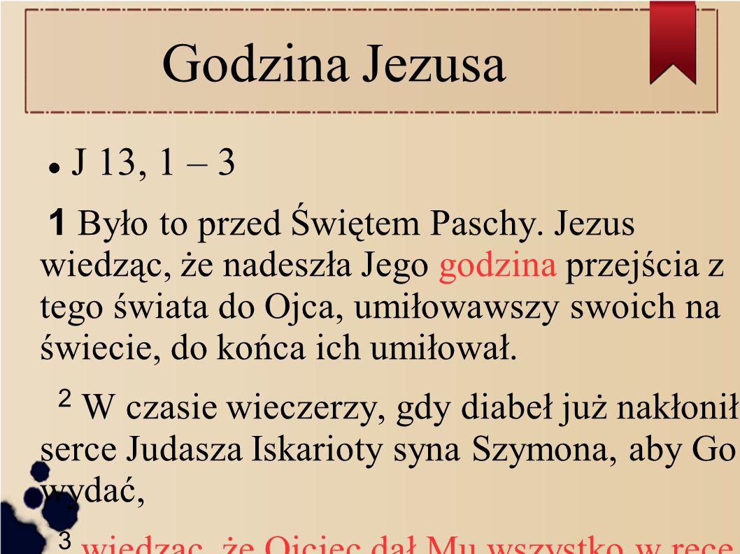 Godzina Jezusa J 13, 1 – 3.