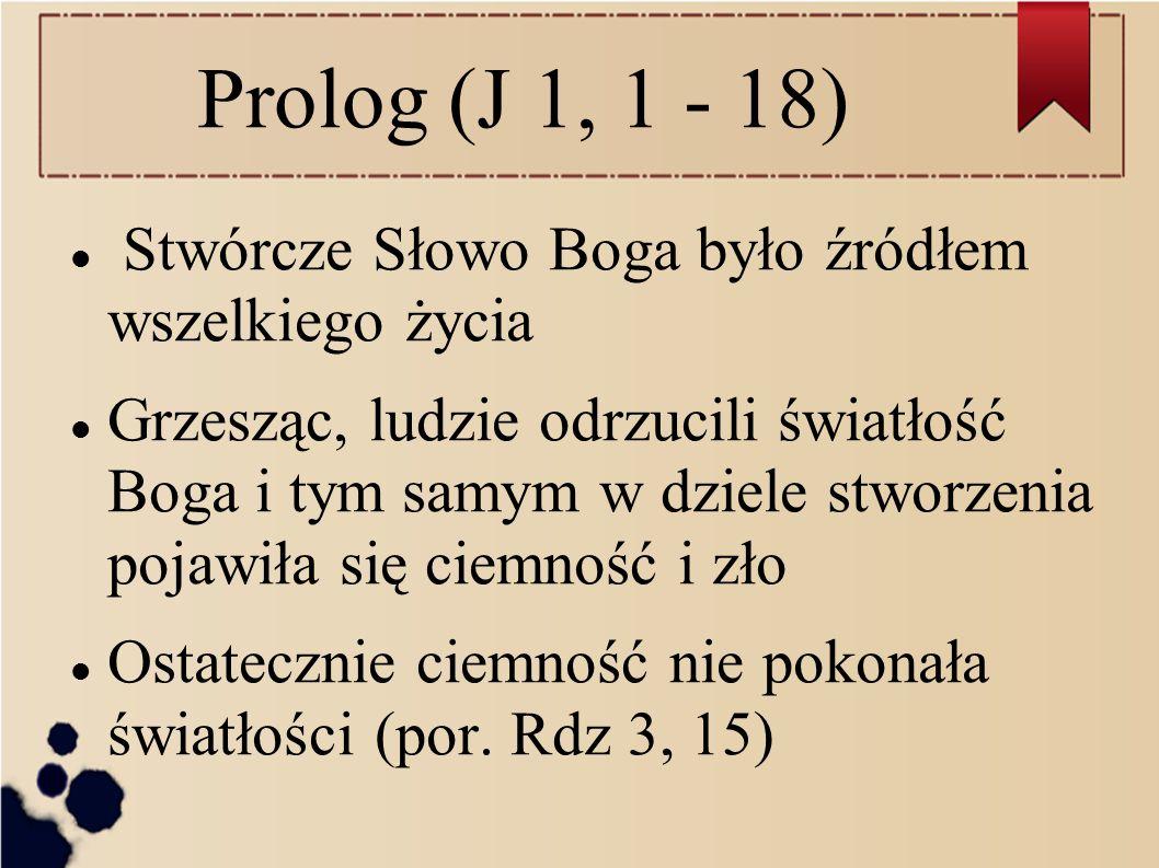 Prolog (J 1, 1 - 18) Stwórcze Słowo Boga było źródłem wszelkiego życia