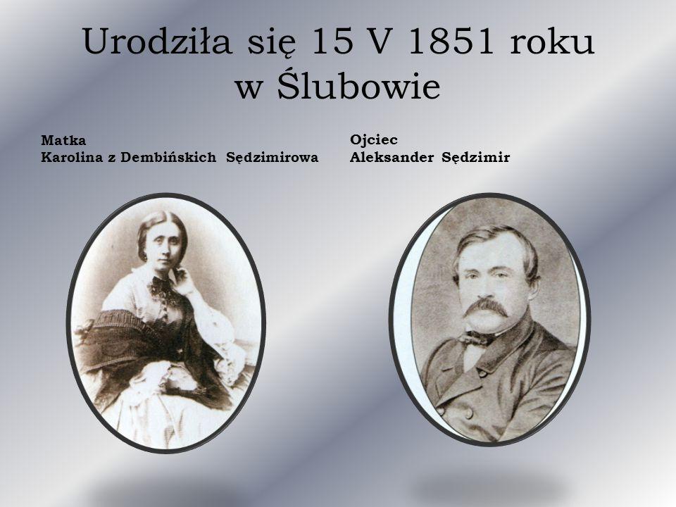 Urodziła się 15 V 1851 roku w Ślubowie