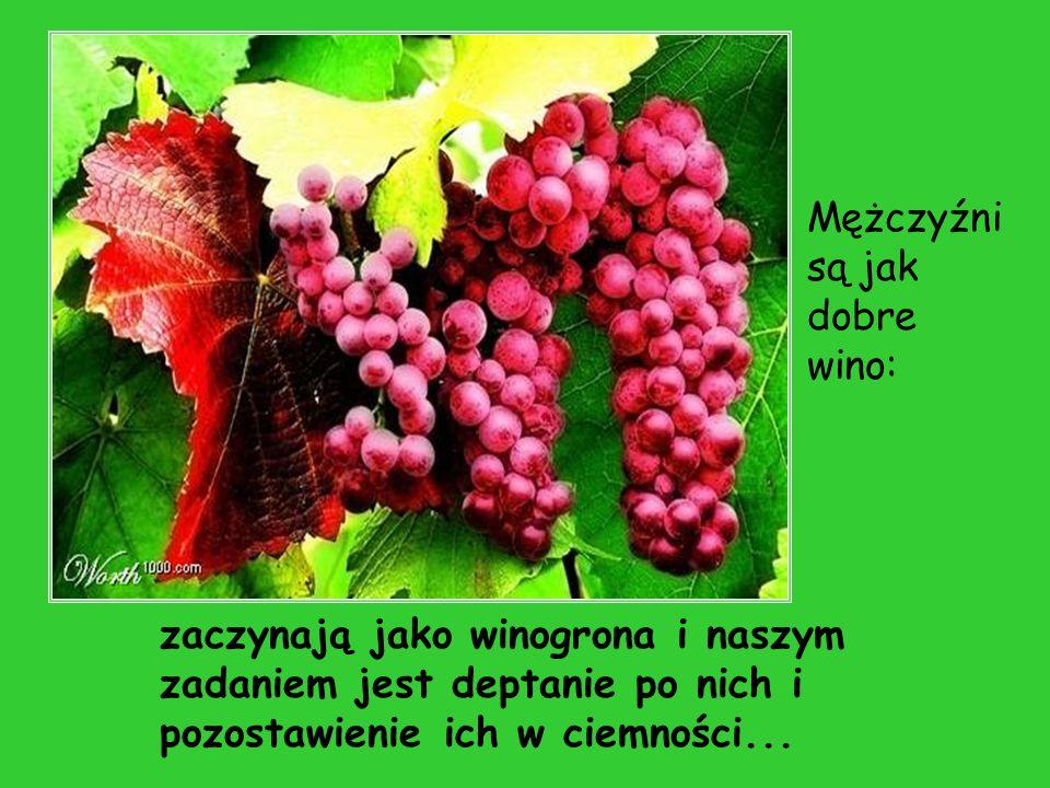Mężczyźni są jak dobre wino: