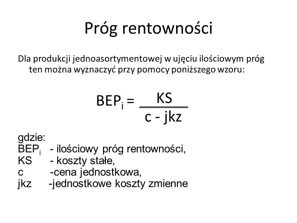 Próg rentowności BEPi = KS c - jkz gdzie: