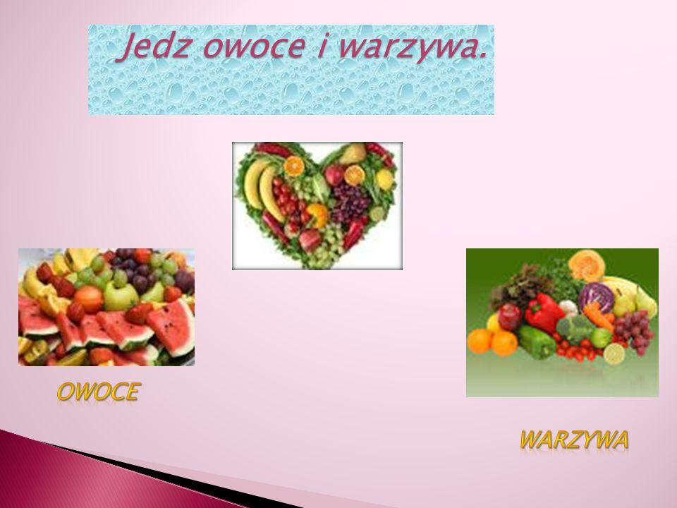 Jedz owoce i warzywa. Owoce Warzywa