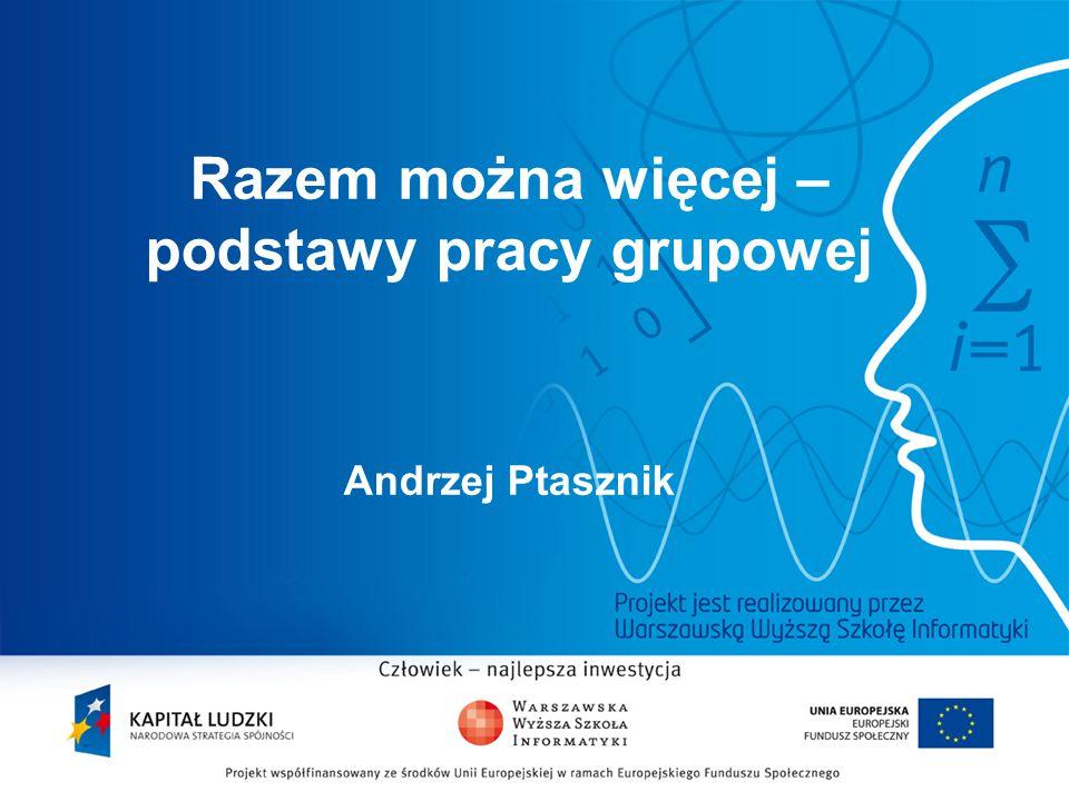 Razem można więcej – podstawy pracy grupowej Andrzej Ptasznik