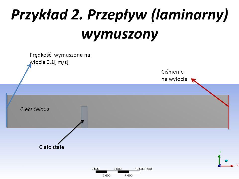 Przykład 2. Przepływ (laminarny) wymuszony