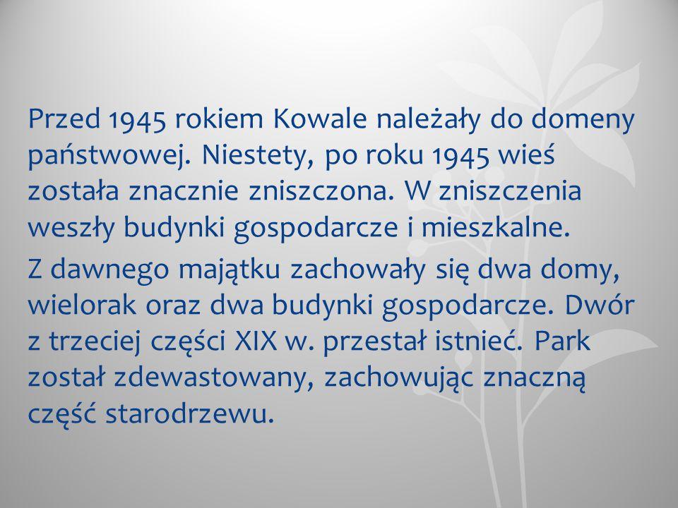 Przed 1945 rokiem Kowale należały do domeny państwowej