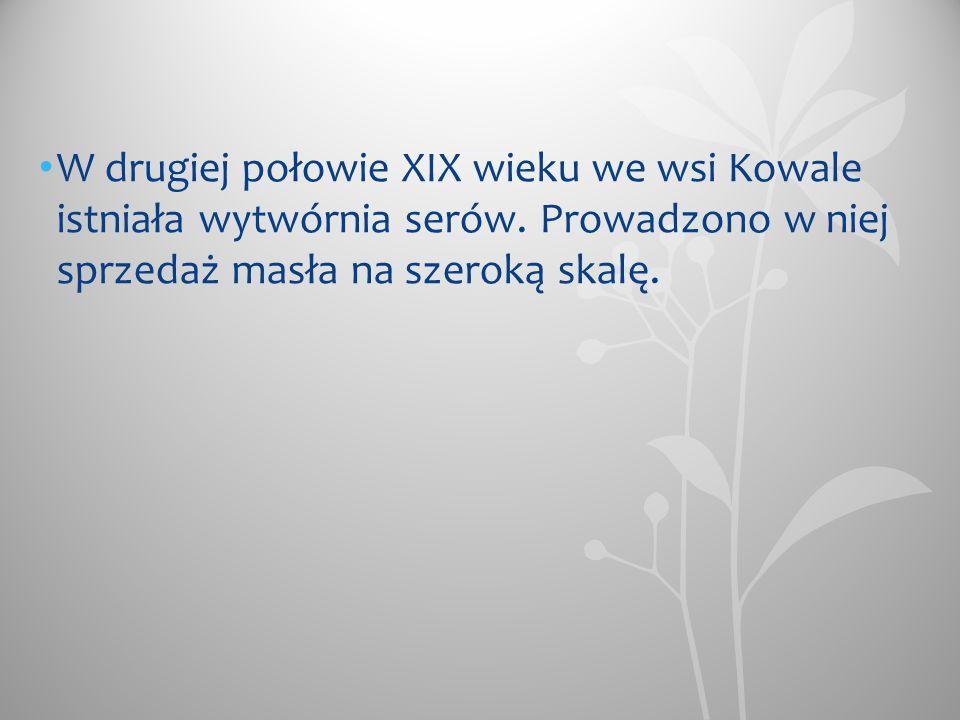 W drugiej połowie XIX wieku we wsi Kowale istniała wytwórnia serów