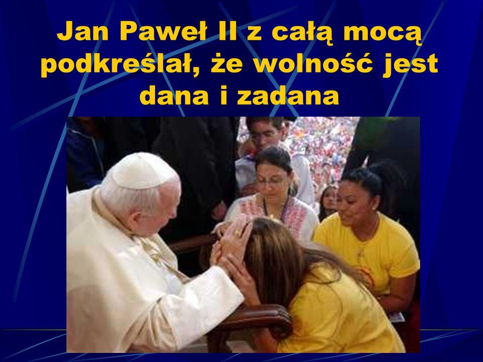Jan Paweł II z całą mocą podkreślał, że wolność jest dana i zadana