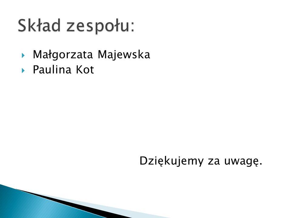 Skład zespołu: Małgorzata Majewska Paulina Kot Dziękujemy za uwagę.