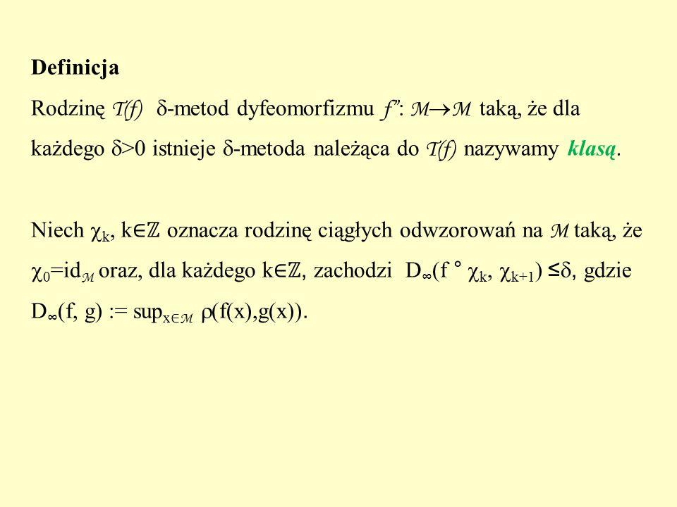 Definicja Rodzinę T(f) -metod dyfeomorfizmu f : MM taką, że dla każdego >0 istnieje -metoda należąca do T(f) nazywamy klasą.