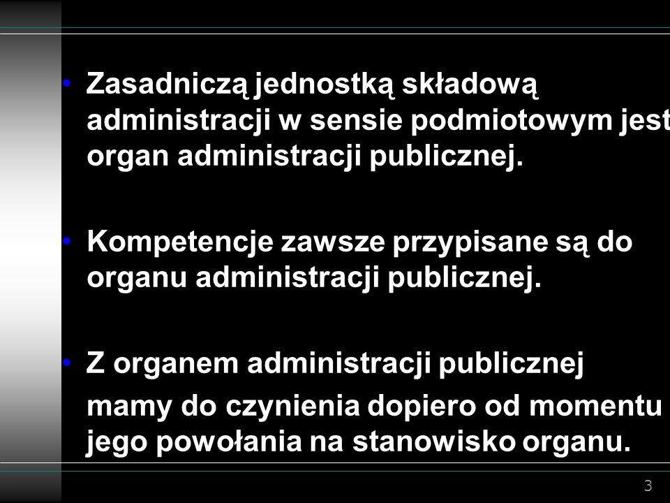 Kompetencje zawsze przypisane są do organu administracji publicznej.