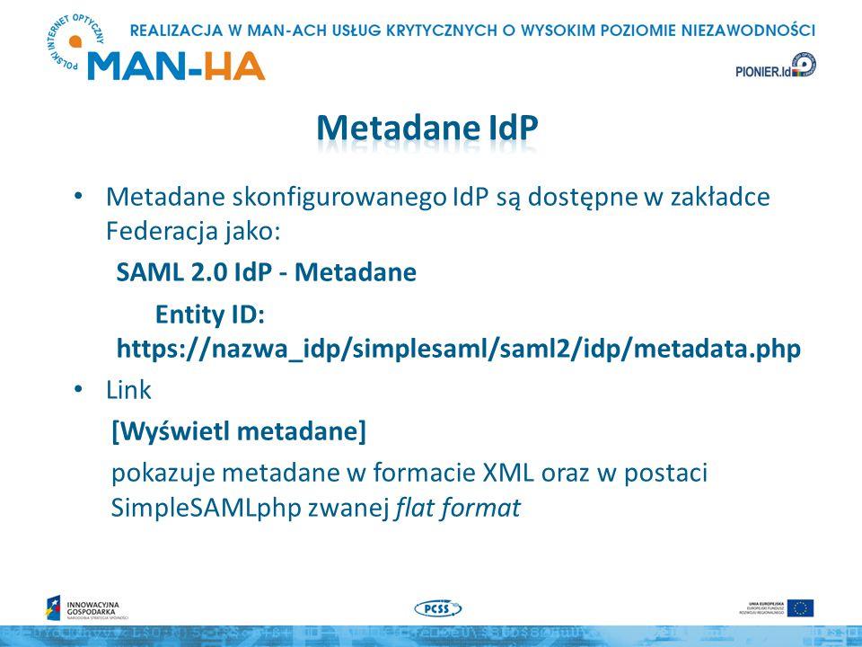 Metadane IdP Metadane skonfigurowanego IdP są dostępne w zakładce Federacja jako: SAML 2.0 IdP - Metadane.