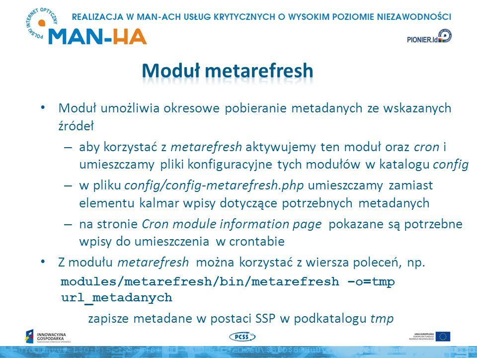 Moduł metarefresh Moduł umożliwia okresowe pobieranie metadanych ze wskazanych źródeł.