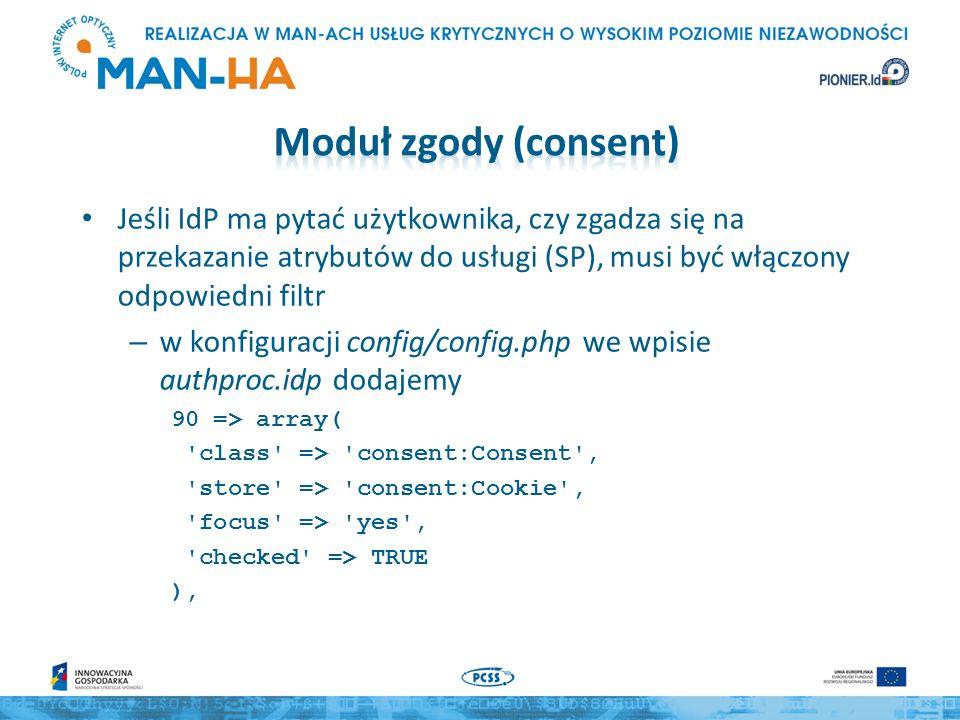 Moduł zgody (consent) Jeśli IdP ma pytać użytkownika, czy zgadza się na przekazanie atrybutów do usługi (SP), musi być włączony odpowiedni filtr.