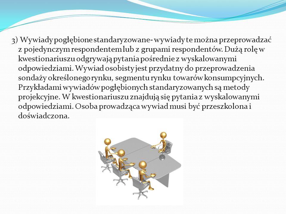 3) Wywiady pogłębione standaryzowane- wywiady te można przeprowadzać z pojedynczym respondentem lub z grupami respondentów.