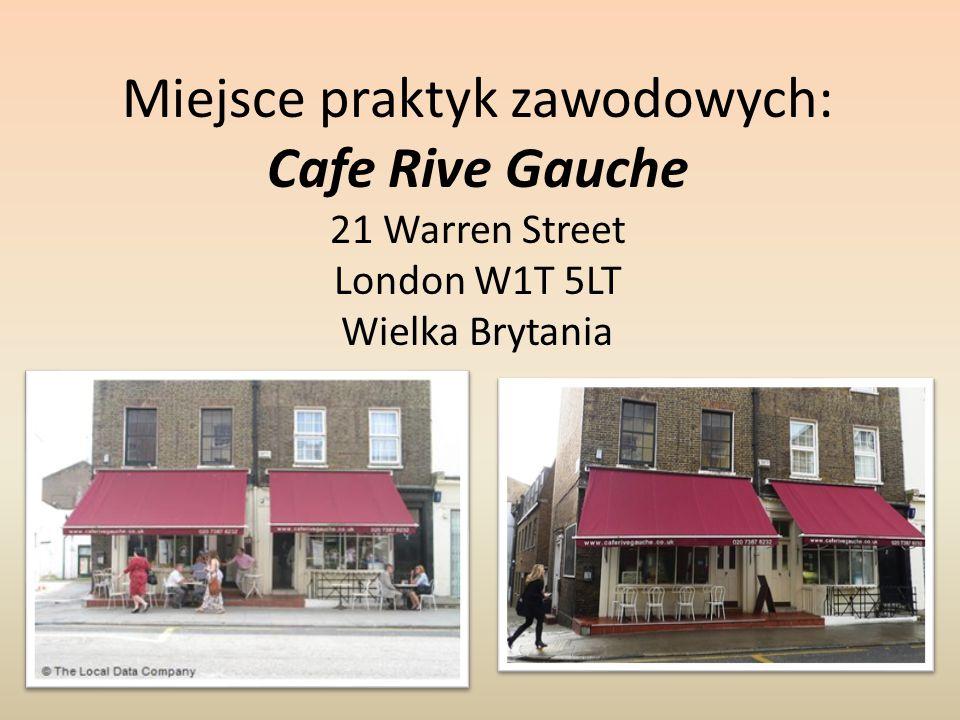 Miejsce praktyk zawodowych: Cafe Rive Gauche 21 Warren Street London W1T 5LT Wielka Brytania