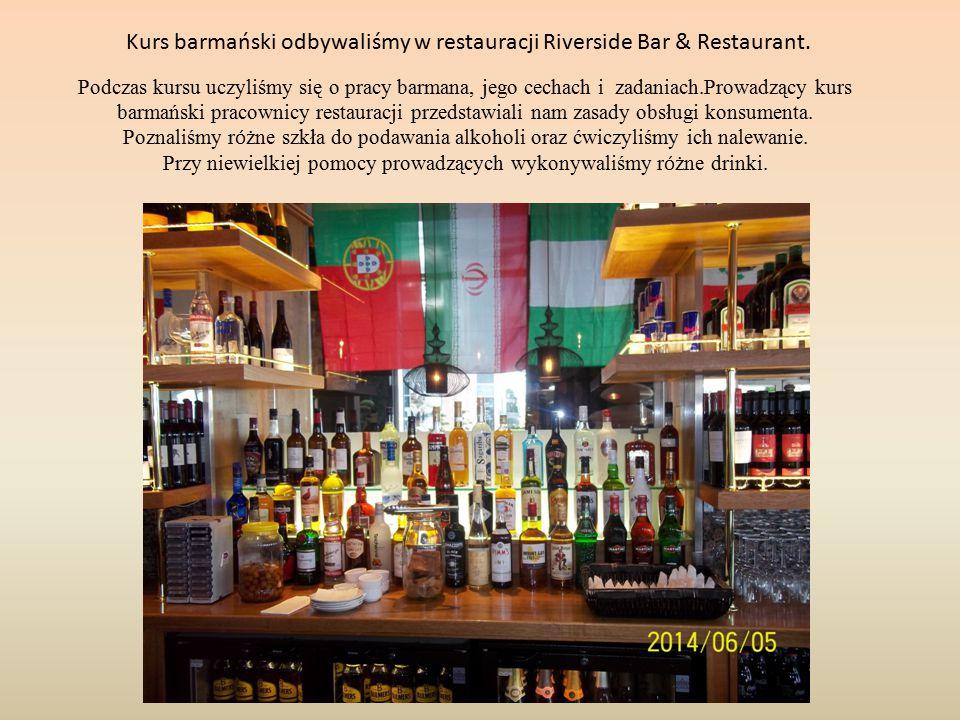 Kurs barmański odbywaliśmy w restauracji Riverside Bar & Restaurant.