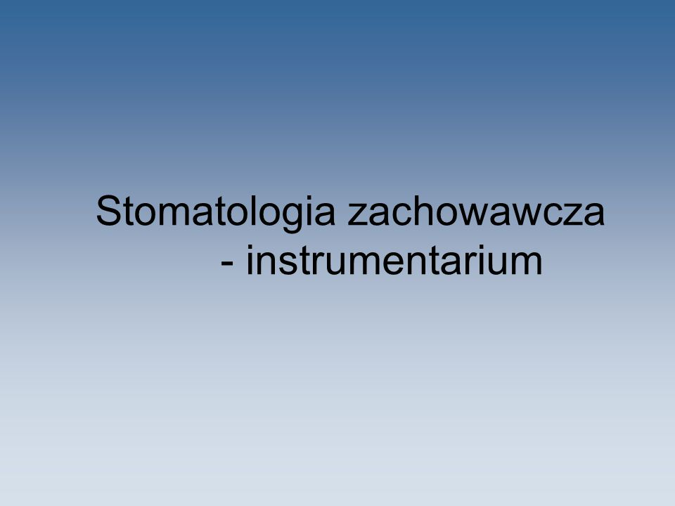 Stomatologia zachowawcza - instrumentarium