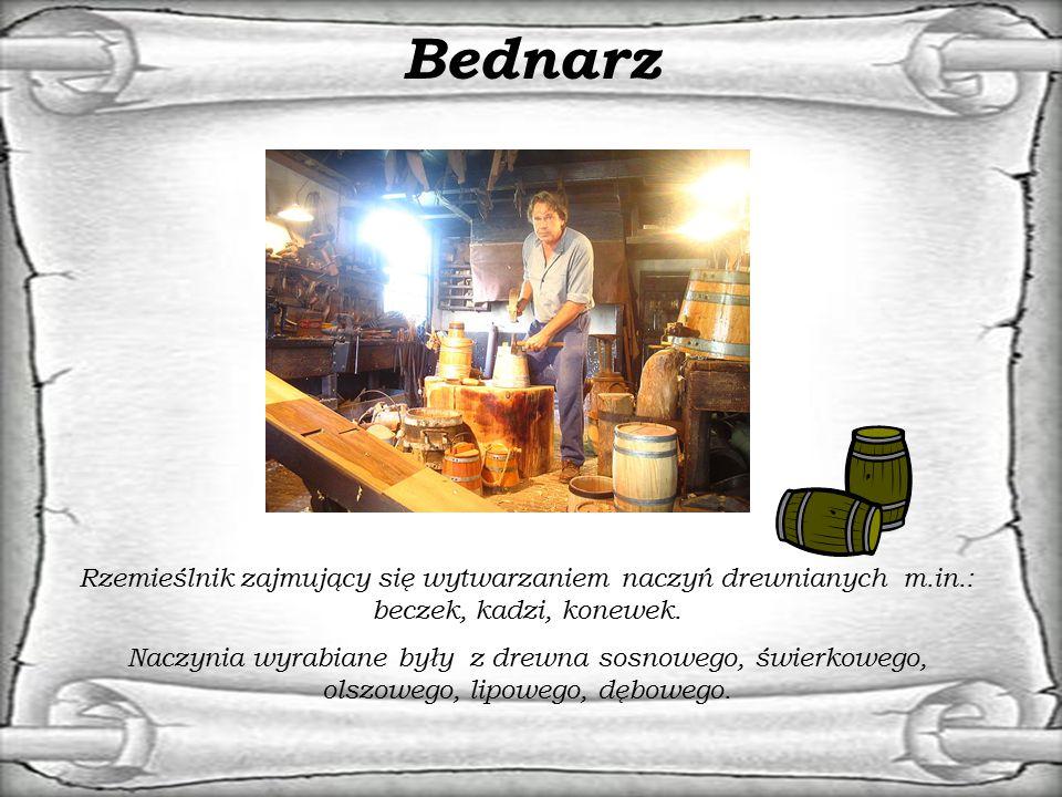 Bednarz Rzemieślnik zajmujący się wytwarzaniem naczyń drewnianych m.in.: beczek, kadzi, konewek.