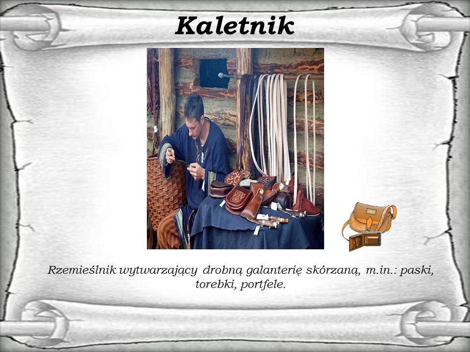 Kaletnik Rzemieślnik wytwarzający drobną galanterię skórzaną, m.in.: paski, torebki, portfele.