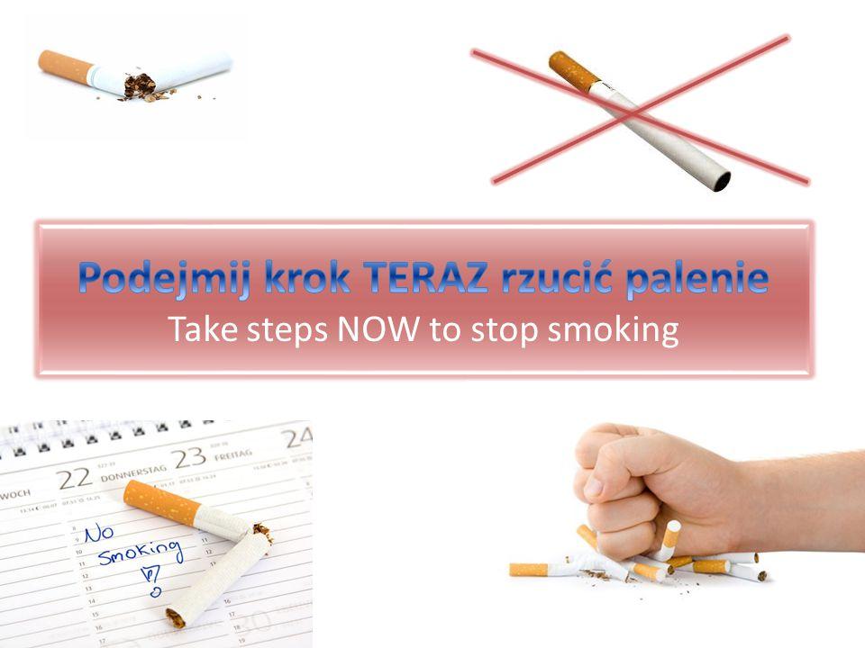 Podejmij krok TERAZ rzucić palenie Take steps NOW to stop smoking