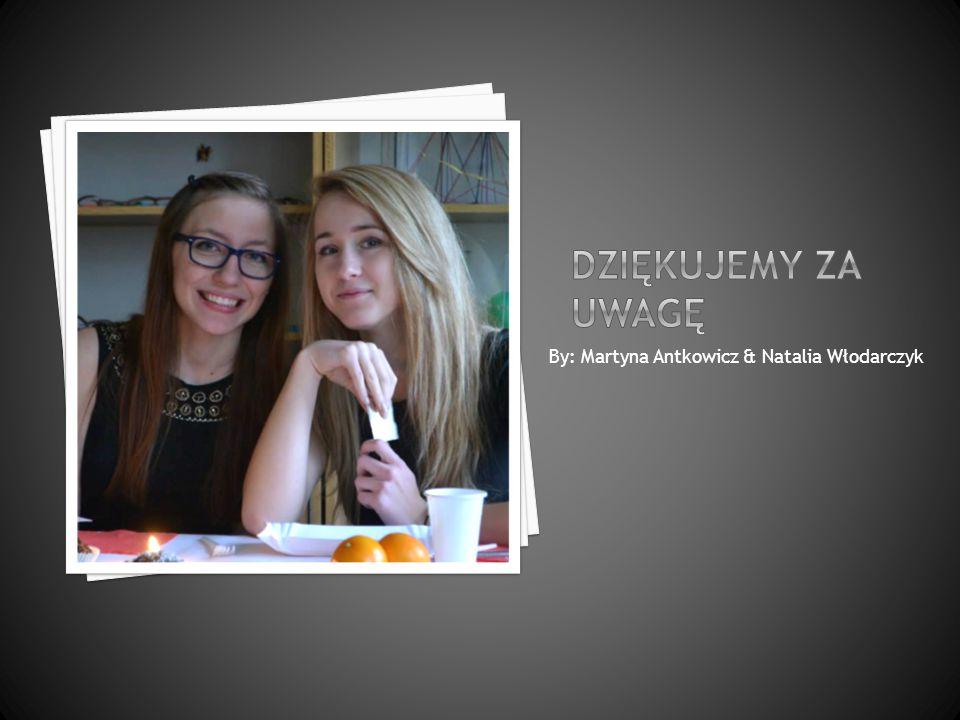 Dziękujemy za uwagę By: Martyna Antkowicz & Natalia Włodarczyk