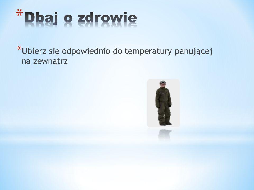 Dbaj o zdrowie Ubierz się odpowiednio do temperatury panującej na zewnątrz