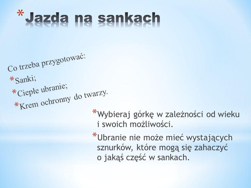 Jazda na sankach Co trzeba przygotować: Sanki; Ciepłe ubranie;