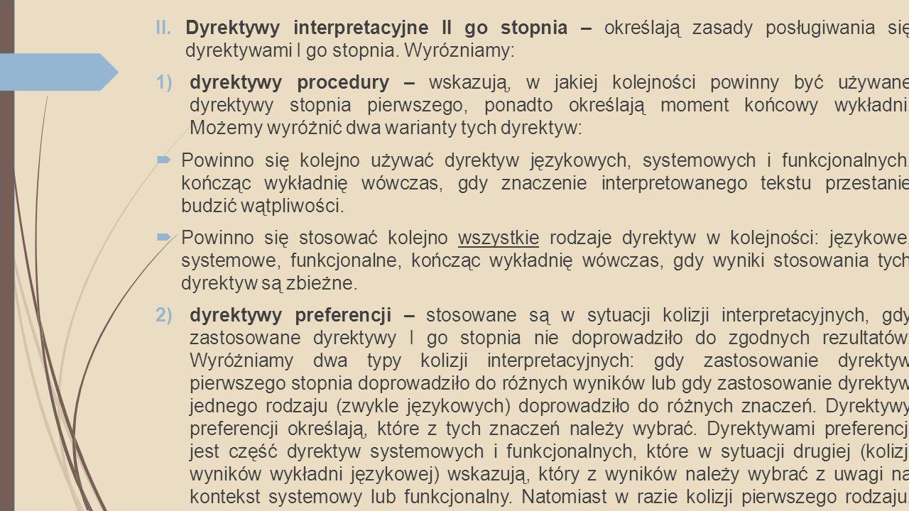 Dyrektywy interpretacyjne II go stopnia – określają zasady posługiwania się dyrektywami I go stopnia. Wyrózniamy: